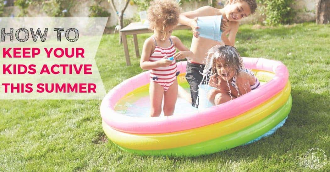 How to Keep Your Kids Active During the Summer